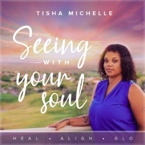 seeing wtih your soul - tisha michelle - podcast